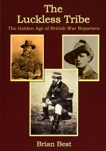 The Luckless Tribe – The Golden Age of British War Reporters By Brian Best
